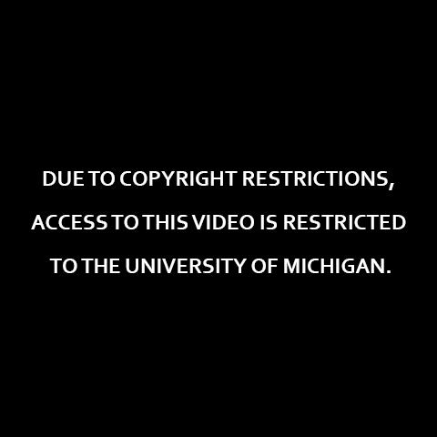 Due to copyright restrictions, access to this video is restricted to the University of Michigan.